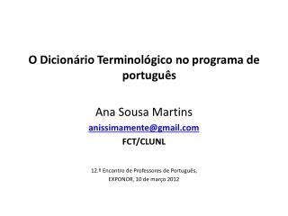 O Dicionário Terminológico no programa de português Ana Sousa Martins anissimamente@gmail
