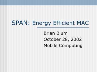 SPAN:  Energy Efficient MAC