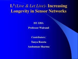 L 3  (Live & Let Live)-  Increasing Longevity in Sensor Networks EE 228A Professor Walrand
