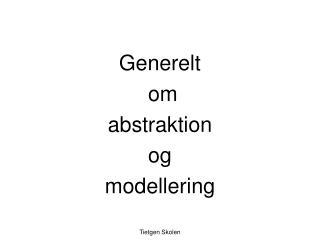 Generelt  om abstraktion  og  modellering