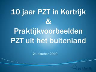 10 jaar PZT in Kortrijk &  Praktijkvoorbeelden PZT uit het buitenland
