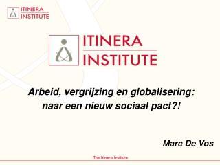 Arbeid, vergrijzing en globalisering:  naar een nieuw sociaal pact?! Marc De Vos