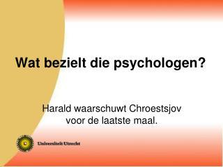 Wat bezielt die psychologen?
