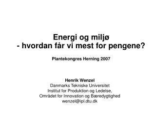 Energi og miljø - hvordan får vi mest for pengene? Plantekongres Herning 2007