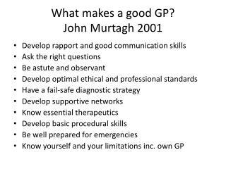 What makes a good GP? John Murtagh 2001