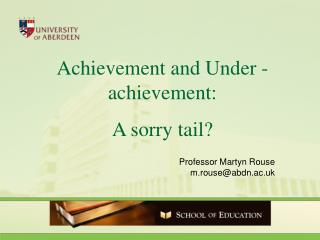 Achievement and Under -achievement: A sorry tail?
