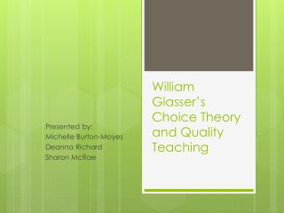 William Glasser s Choice Theory and Quality Teaching