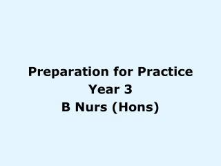 Preparation for Practice Year 3 B Nurs (Hons)