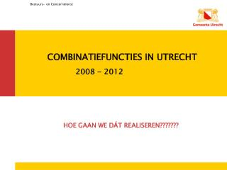 COMBINATIEFUNCTIES IN UTRECHT 2008 - 2012