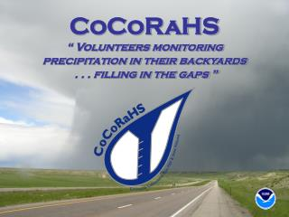 """CoCoRaHS  """" Volunteers monitoring  precipitation in their backyards  . . . filling in the gaps """""""
