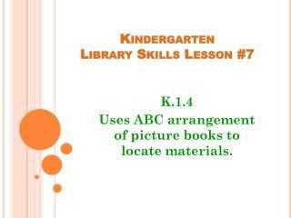 Kindergarten                            Library Skills Lesson #7
