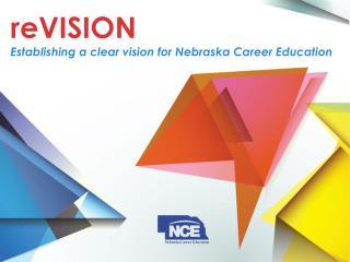 reVISION Establishing a clear vision for Nebraska Career Education