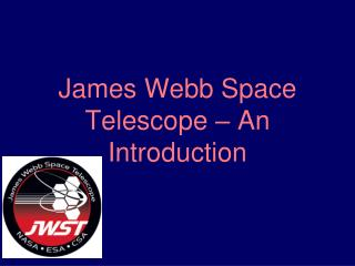 James Webb Space Telescope � An Introduction