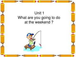 Unit 1  What are you going to do  at the weekend ?