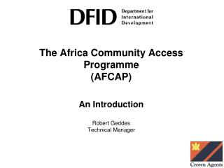 The Africa Community Access Programme (AFCAP) An Introduction Robert Geddes Technical Manager