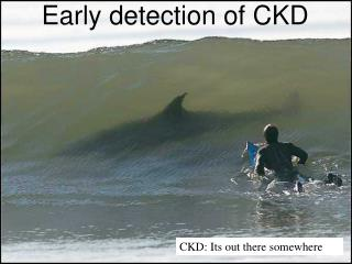 CKD: Its out there somewhere