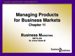 Managing Products for Business Markets Chapter 11 Business M ARKETING  MKTG 450