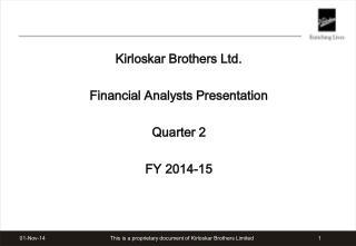 Kirloskar Brothers Ltd.  Financial Analysts Presentation Quarter 2 FY 2014-15