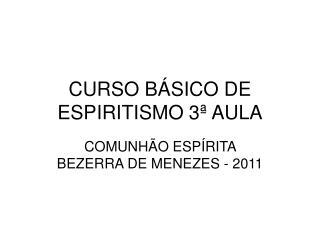 CURSO BÁSICO DE ESPIRITISMO 3ª AULA