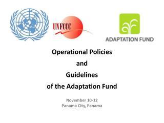 Operational Policies and  Guidelines  of the Adaptation  Fund November  10-12 Panama City, Panama