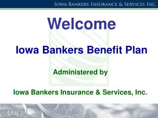 Welcome  Iowa Bankers Benefit Plan