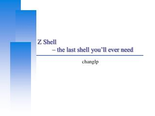 Z Shell         – the last shell you'll ever need
