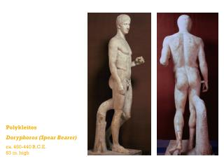 Polykleitos Doryphoros (Spear Bearer) ca. 450-440 B.C.E. 83 in. high