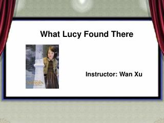 What Lucy Found There Instructor: Wan Xu