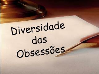 Diversidade  das  Obsessões