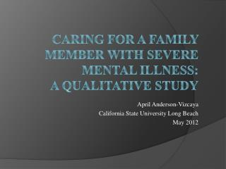 Caring for a Family Member with Severe Mental Illness:   A Qualitative Study