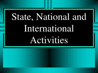 State, National and International Activities