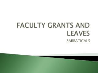 FACULTY GRANTS AND LEAVES