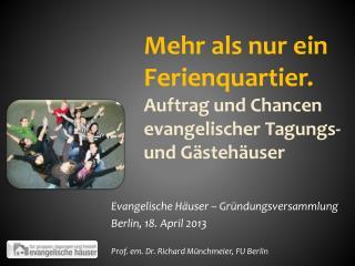 Mehr als nur ein Ferienquartier.  Auftrag  und Chancen  evangelischer Tagungs-  und Gästehäuser
