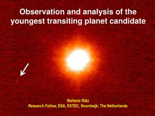 Observation and analysis of the youngest transiting planet candidate