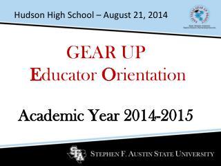 GEAR UP E ducator  O rientation Academic Year 2014-2015