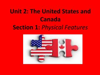 Unit 2: The United States and Canada Section 1:  Physical Features