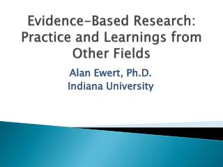 Evidence-Based Research: Practice and  Learnings  from Other Fields