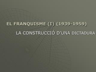 EL FRANQUISME (I)  (1939-1959)