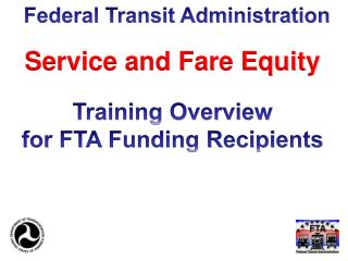 Service and Fare Equity Training Overview for FTA Funding Recipients
