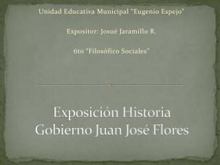 Exposición Historia Gobierno Juan José Flores