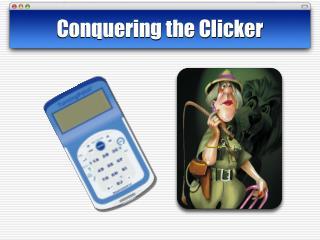 Conquering the Clicker