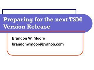 Preparing for the next TSM Version Release