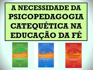 A NECESSIDADE DA  PSICOPEDAGOGIA CATEQUÉTICA NA EDUCAÇÃO DA FÉ