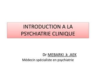 INTRODUCTION A LA PSYCHIATRIE CLINIQUE