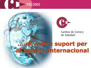 ... el vostre suport per al comerç internacional