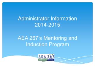 Administrator Information 2014-2015 AEA 267's Mentoring and Induction Program