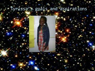 Tyrissa's  goals and aspirations
