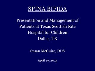 SPINA BIFIDA Presentation and Management of Patients at Texas Scottish Rite Hospital for Children