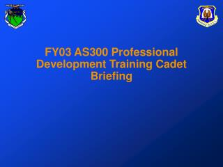 FY03 AS300 Professional Development Training Cadet Briefing