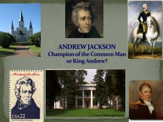 ANDREW JACKSON Champion of the Common Man  or King Andrew?